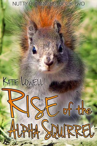 Rise of the Alpha Squirrel by Kate Lowell