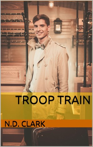 Troop Train by N.D. Clark