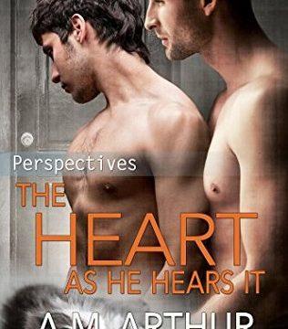 The Heart As He Hears It by A. M. Arthur