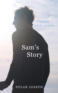 Author Spotlight  and Book Promo: Sam's Story by Dylan Joseph